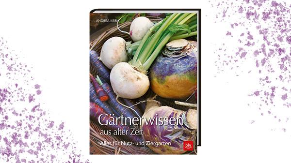 """Gartenliebhaber aufgepasst! Wir verlosen 3x 1 Buchexemplar """"Gärtnerwissen aus alter Zeit"""" (blv Verlag)"""